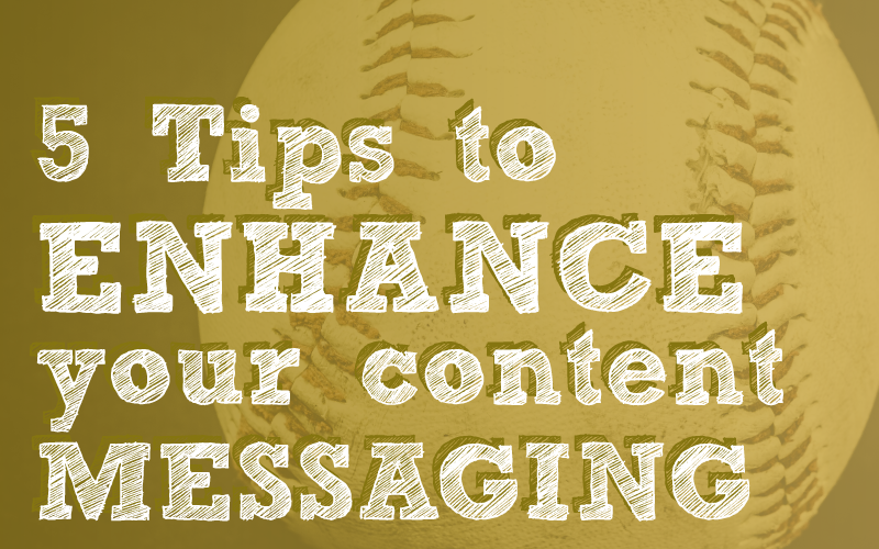 5 Tips to Enhance Your Content Messaging