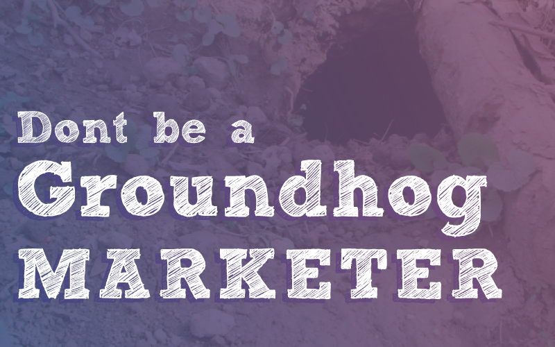 Don't Be a Marketing Groundhog – Be a Revenue Marketer