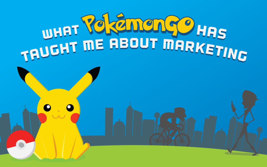What PokémonGO Has Taught Me About Marketing