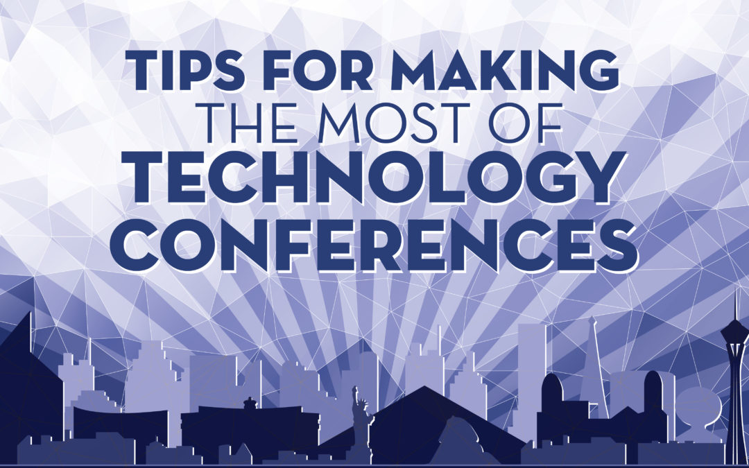 Tips For Making the Most of Technology Conferences