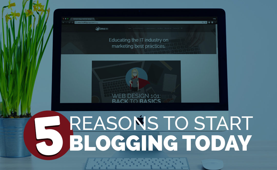 5 Reasons to Start Blogging Today